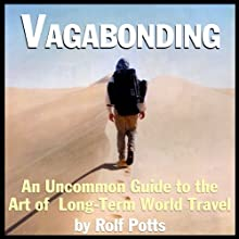Vagabonding: An Uncommon Guide to the Art of Long-Term World Travel (       UNABRIDGED) by Rolf Potts Narrated by Rolf Potts