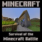 Minecraft: Survival of The Minecraft Battle - An Epic Minecraft Adventure Story - in Novel Style