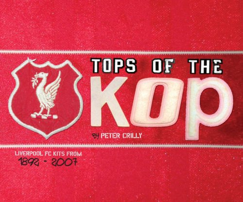 Tops of the Kops: The Complete Guide to Liverpool's Kits