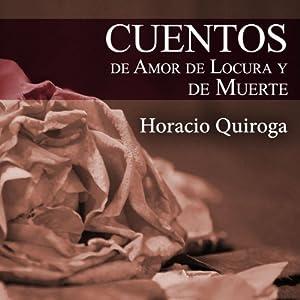 Cuentos de Amor de Locura y de Muerte | [Horacio Quiroga]