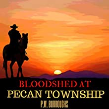Bloodshed at Pecan Township | Livre audio Auteur(s) : P.W. Burroughs Narrateur(s) : P.W. Burroughs