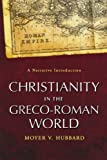 By Moyer V. Hubbard Christianity in the Greco-Roman World: A Narrative Introduction