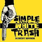Simple White Trash | Robert Brumm