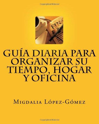 Guía Diaria para Organizar su Tiempo, Hogar  y Oficina