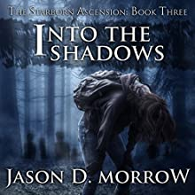 Into the Shadows: The Starborn Ascension, Book 3 Audiobook by Jason D. Morrow Narrated by Sophie Amoss