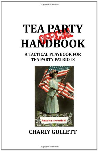 Official Tea Party Handbook: A Tactical Playbook For Tea Party Patriots