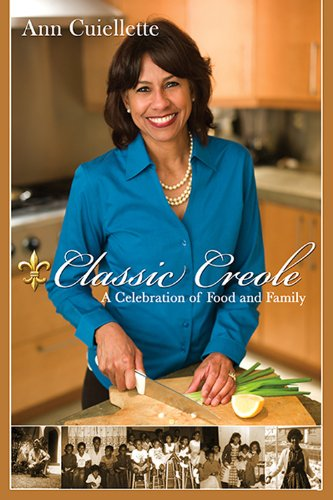 Classic Creole: A Celebration of Food and Family by Ann Cuiellette