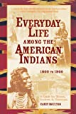 img - for Everyday Life Among the American Indians 1800 to 1900 book / textbook / text book