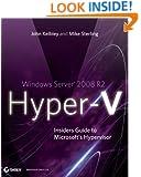 Windows Server 2008 R2 Hyper-V: Insiders Guide to Microsoft's Hypervisor