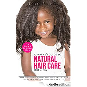 A Parent's Guide To Natural Hair Care for Girls: A How to
