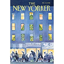 The New Yorker, December 12th 2016 (Larissa MacFarquhar, Alexis Okeowo, Jeffrey Toobin) Périodique Auteur(s) : Larissa MacFarquhar, Alexis Okeowo, Jeffrey Toobin Narrateur(s) : Todd Mundt