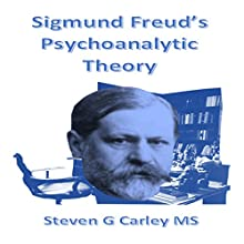 Sigmund Freud's Psychoanalytic Theory (       UNABRIDGED) by Steven G Carley MS Narrated by Steven G Carley MS