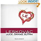 Leskovac juce, danas, sutra: Leskovac kroz istoriju u slikama (Serbian Edition)
