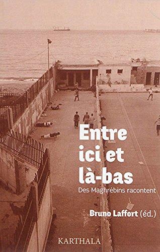 Entre Ici et la-Bas. des Maghrebins Racontent