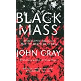 Black Mass: Apocalyptic Religion and the Death of Utopiaby John Gray