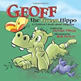 Denise Olson Geoff the Green Hippo: A Children's Book about Adoption