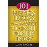 101 Business Lessons From the Most Successful People in History ~ Lucas McCain
