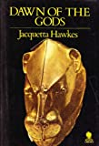 Dawn of the Gods: Minoan and Mycenaean Origins of Greece (0722143834) by JACQUETTA HAWKES