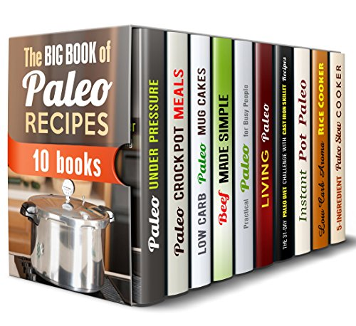 The Big Book of Paleo Recipes Box Set (10 in 1): Over 300 Paleo Pressure Cooker, Crockpot, Cast Iron, Aroma Rice Cooker, Instant Pot, Slow Cooker Meals and Healthy Paleo Desserts (Paleo Meals) by Jessica Meyer, Ingrid Watson, Sheila Hope, Erica Shaw, Aimee Long, Roberta Wood, Andrea Libman, Monique Lopez, Emma Melton, Paula Hess