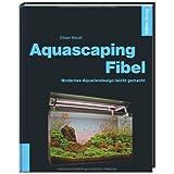 "Aquascaping-Fibel: Modernes Aquariendesign leicht gemachtvon ""Oliver Knott"""
