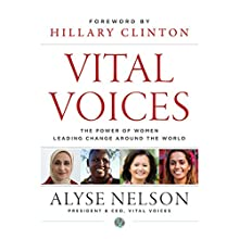 Vital Voices: The Power of Women Leading Change Around the World (       UNABRIDGED) by Alyse Nelson Narrated by Kristin Kalbli