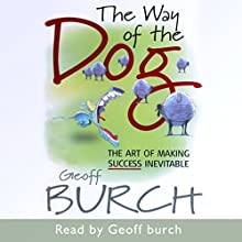 The Way of the Dog: The Art of Making Success Inevitable (       UNABRIDGED) by Geoff Burch Narrated by Geoff Burch