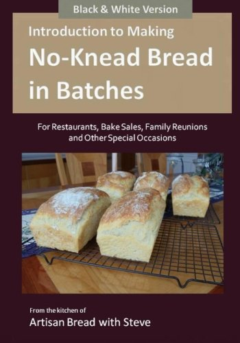 Introduction to Making No-Knead Bread in Batches (For Restaurants, Bake Sales, Family Reunions and Other Special Occasions) (B&W Version): From the kitchen of Artisan Bread with Steve by Steve Gamelin