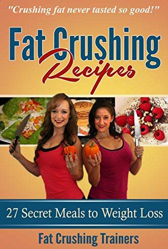 Fat Crushing Recipes: 27 Secret Meals to Weight Loss by Anisa Boscia, Jillian Hardwick