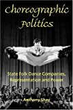 img - for Choreographic Politics: State Folk Dance Companies, Representation, and Power book / textbook / text book