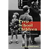 Prep School Children: A Class Apart over Two Centuriesby Vyvyen Brendon