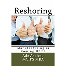 Reshoring: Manufacturing is Coming Home - Lean (       UNABRIDGED) by Ade Asefeso MCIPS MBA Narrated by Pete Ferrand