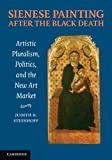 img - for Sienese Painting after the Black Death: Artistic Pluralism, Politics, and the New Art Market book / textbook / text book