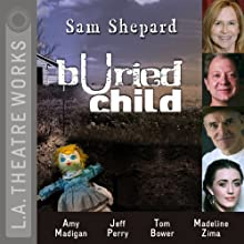 Buried Child Performance by Sam Shepard Narrated by Hale Appleman, Tom Bower, John Getz, Amy Madigan, Robert Parsons, Jeff Perry, Madeline Zima