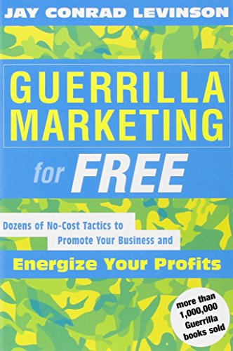 Guerrilla Marketing for Free: 100 No-Cost Tactics to Promote Your Business and Energize Your Profits: Dozens of No-Cost Tactics to Promote Your Business and Energize Your Profits
