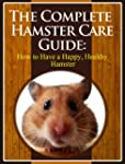 The Complete Hamster Care Guide: How...