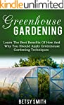 Greenhouse Gardening: Learn The Best...