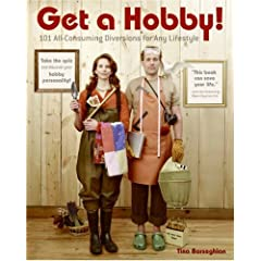 Get a Hobby!: 101 All-Consuming Diversions for Any Lifestyle