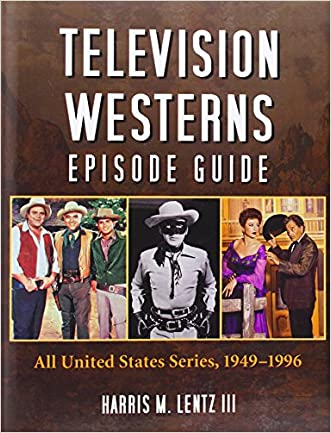 Television Westerns Episode Guide: All United States Series, 1949-1996 written by Harris M. Lentz III