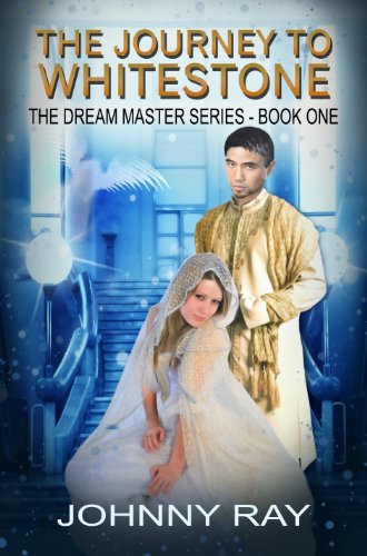 Book: The Journey to Whitestone (The Dream Master Series - Book One) by Johnny Ray