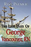 img - for The Last Days Of George Vancouver, RN book / textbook / text book