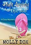 High Anxiety Dye Job: A Cozy Mystery...