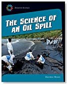The Science of an Oil Spill (21st Century Skills Library: Disaster Science)