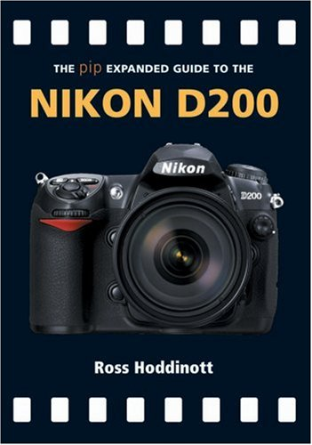 The PIP Expanded Guide to the Nikon D200 (PIP Expanded Guide Series)