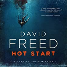 Hot Start: The Cordell Logan Mysteries, Book 5 Audiobook by David Freed Narrated by Ray Porter
