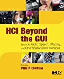 HCI Beyond the GUI: Design for Haptic, Speech, Olfactory, and Other Nontraditional Interfaces (Interactive Technologies)