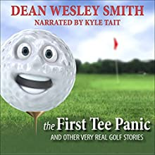 The First Tee Panic: And Other Very Real Golf Stories (       UNABRIDGED) by Dean Wesley Smith Narrated by Kyle Tait