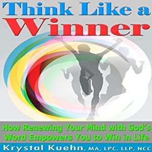 Think Like a Winner: How Renewing Your Mind with God's Word Empowers You to Win in Life | [Krystal Kuehn]