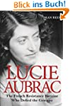 Lucie Aubrac: The French Resistance H...