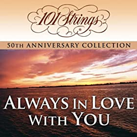 "101 Strings Orchestra - Always in Love With You ""50th Anniversary Collection"" (Amazon Exclusive Edition)"