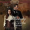 Beauty and the Clockwork Beast: The Steampunk Proper Romances, Book 1 Audiobook by Nancy Campbell Allen Narrated by Saskia Maarleveld